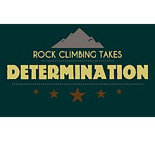 Rock Climbing Takes Determanation Photographic Print