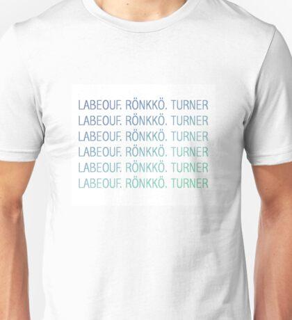 LABEOUF, RONKKO, TURNER Unisex T-Shirt