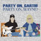 WAYNE'S WORLD - Party On! by Alex Kittle