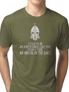 "Skyrim ""I used to be an adventurer like you, but then i took an arrow in the knee"" Tri-blend T-Shirt"