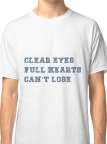 CLEAR EYES FULL HEARTS Classic T-Shirt