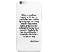 When we meet real tragedy in life, we can react in two ways - either by losing hope and falling into self-destructive habits, or by using the challenge to find our inner strength. Thanks to the teach iPhone Case/Skin