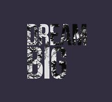 Dream Big! Unisex T-Shirt