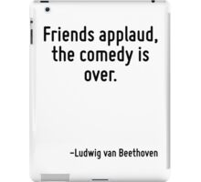 Friends applaud, the comedy is over. iPad Case/Skin