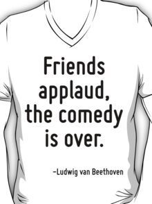 Friends applaud, the comedy is over. T-Shirt