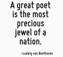 A great poet is the most precious jewel of a nation. by Quotr