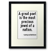 A great poet is the most precious jewel of a nation. Framed Print