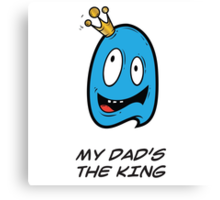 MY DAD'S THE KING Canvas Print