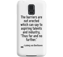 The barriers are not erected which can say to aspiring talents and industry, 'Thus far and no farther.' Samsung Galaxy Case/Skin