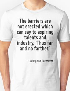 The barriers are not erected which can say to aspiring talents and industry, 'Thus far and no farther.' T-Shirt