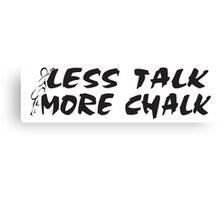 Rock Climbing Less Talk More Chalk Canvas Print