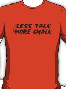Rock Climbing Less Talk More Chalk T-Shirt