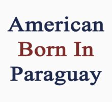 American Born In Paraguay  by supernova23