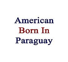 American Born In Paraguay  Photographic Print