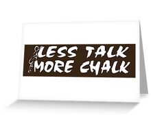 Rock Climbing Less Talk More Chalk Greeting Card