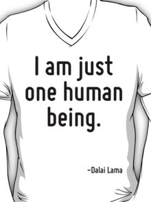 I am just one human being. T-Shirt