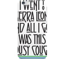 I went to Sierra Leone and all I got was this lousy cough. iPhone Case/Skin