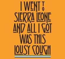 I went to Sierra Leone and all I got was this lousy cough. by Mynameisparrish