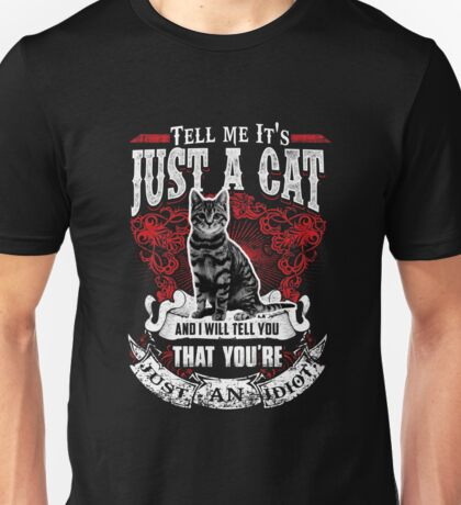 TELL ME IT IS JUST A CAT Unisex T-Shirt