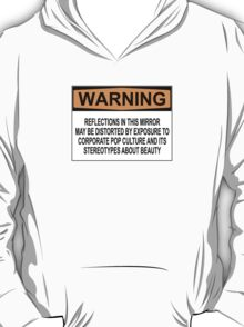 WARNING: REFLECTIONS IN THIS MIRROR MAY BE DISTORTED BY EXPOSURE TO CORPORATE POP CULTURE AND ITS STEREOTYPES ABOUT BEAUTY T-Shirt