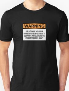 WARNING: REFLECTIONS IN THIS MIRROR MAY BE DISTORTED BY EXPOSURE TO CORPORATE POP CULTURE AND ITS STEREOTYPES ABOUT BEAUTY Unisex T-Shirt