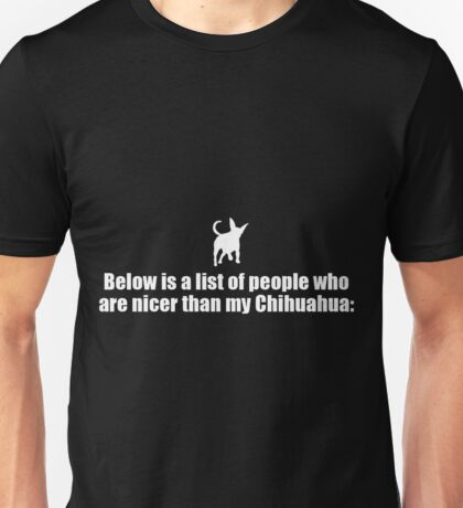 Below Is A List Of People - Chihuahua copy Unisex T-Shirt