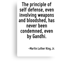 The principle of self defense, even involving weapons and bloodshed, has never been condemned, even by Gandhi. Canvas Print