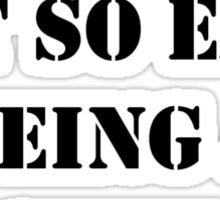 Hey, It's Not So Easy Being A Geek - Black Text Sticker