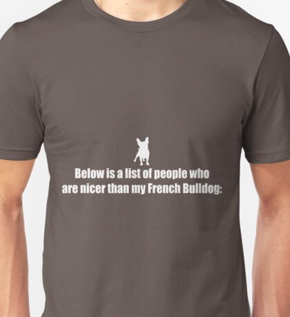 Below Is A List Of People - French Bulldog copy Unisex T-Shirt