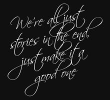 we're all just stories in the end just make it a good one by ibx93