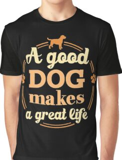 A Good Dog Makes A Great Life Graphic T-Shirt