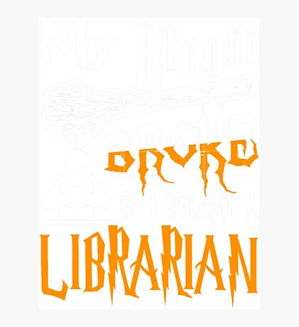 My Broom Broke Became Librarian- librarian shirt Photographic Print