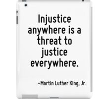 Injustice anywhere is a threat to justice everywhere. iPad Case/Skin