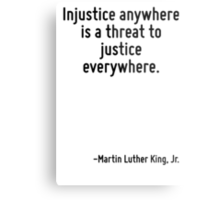Injustice anywhere is a threat to justice everywhere. Metal Print