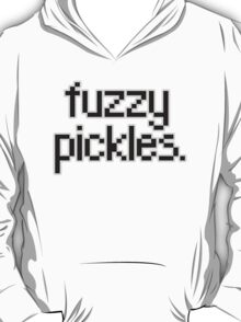 """Say, """"fuzzy pickles."""" T-Shirt"""