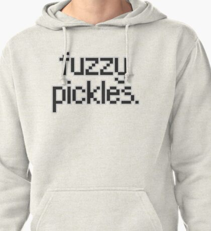 "Say, ""fuzzy pickles."" Pullover Hoodie"