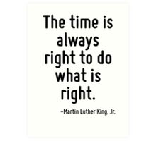 The time is always right to do what is right. Art Print