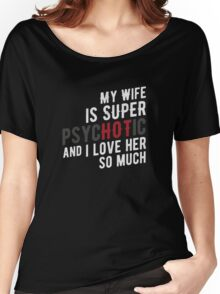 Super HOT PsycHOTic Wife Women's Relaxed Fit T-Shirt