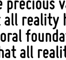 If we are to go forward, we must go back and rediscover those precious values - that all reality hinges on moral foundations and that all reality has spiritual control. Sticker