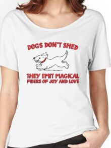 Dogs don't shed, they emit magical fibers of joy and love. Funny quote about dogs. Women's Relaxed Fit T-Shirt