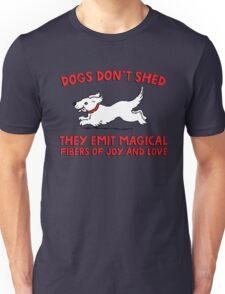 Dogs don't shed, they emit magical fibers of joy and love. Funny quote about dogs. Unisex T-Shirt