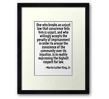 One who breaks an unjust law that conscience tells him is unjust, and who willingly accepts the penalty of imprisonment in order to arouse the conscience of the community over its injustice, is in re Framed Print