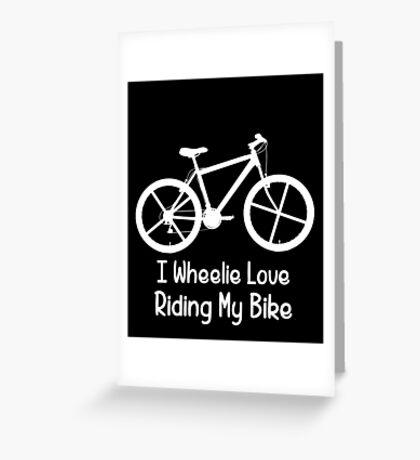 I Wheelie Like Riding My Bike - Bicycle Pun Joke - Cycling Greeting Card