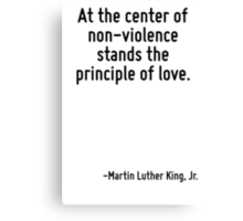 At the center of non-violence stands the principle of love. Canvas Print