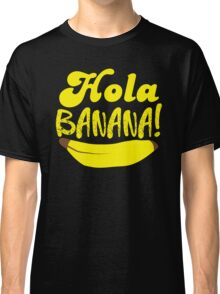 HOLA BANANA! Classic T-Shirt