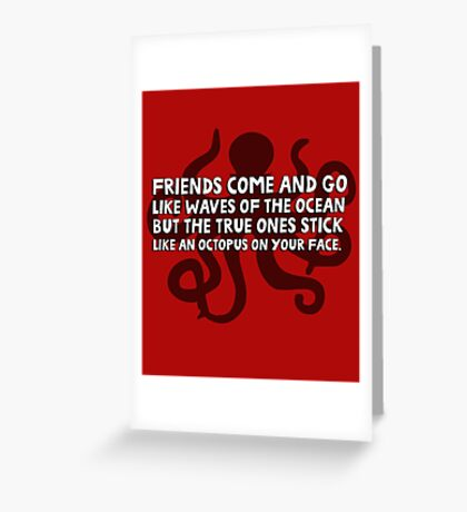 Friends come and go like waves of the ocean but the true ones stick like an octopus on your face Greeting Card