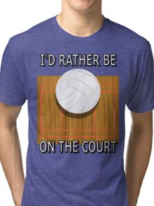 I'd Rather Be on the Court (Volleyball) Tri-blend T-Shirt