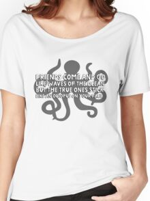 Friends come and go like waves of the ocean but the true ones stick like an octopus on your face Women's Relaxed Fit T-Shirt