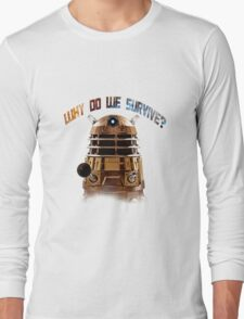 Why do we survive? Long Sleeve T-Shirt