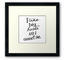 I like big books and I cannot lie. Framed Print